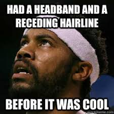 Receding Hairline Meme - had a headband and a receding hairline before it was cool