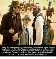 Django Meme - during the filming of django unchained leonardo dicaprio stopped mid