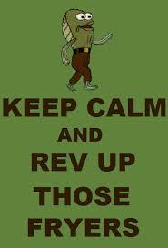 Rev Up Those Fryers Meme - rev up those fryers lol pinterest spongebob squarepants and