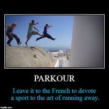 French Memes - parkour leave it to the french to devote a sport to the art of