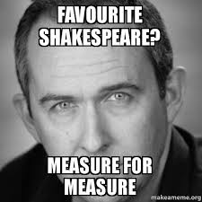 Shakespeare Meme - favourite shakespeare measure for measure make a meme