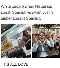 Speak Spanish Meme - white people when hispanics speak spanish vs when justin bieber