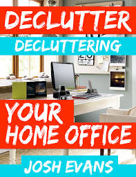 How To Declutter Your Home buy declutter decluttering your home office declutter your home