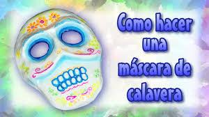 como hacer mascaras en forma de rosa como hacer una máscara de calavera how to make a mexican skull mask