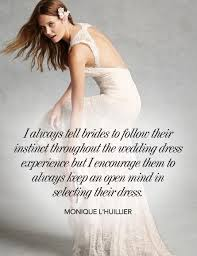 wedding dress quotes i always tell brides to follow their instinct throughout the