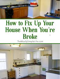 how to fix up your house when you u0027re broke the mostly simple life