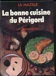 la bonne cuisine 9782082000215 la bonne cuisine du périgord abebooks 2082000214