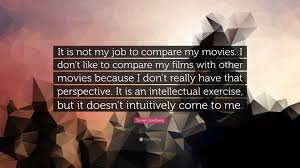 steven spielberg quote u201cit is not my job to compare my movies i