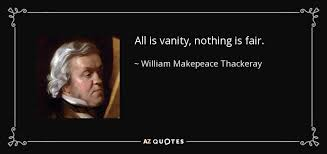 Vanity Fair William Makepeace Thackeray William Makepeace Thackeray Quote All Is Vanity Nothing Is Fair