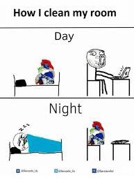 Clean Room Meme - how l clean my room day night us clean meme on me me