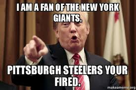 Giants Memes - i am a fan of the new york giants pittsburgh steelers your fired