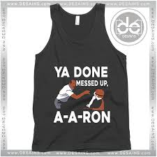 You Done Messed Up A - graphic tank top you done messed up a aron