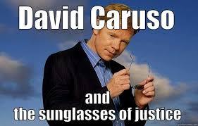 David Caruso Meme - caruso justice quickmeme