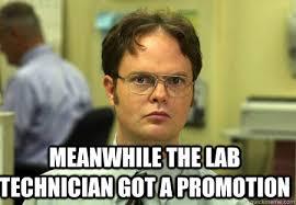 Lab Tech Meme - meanwhile the lab technician got a promotion schrute quickmeme