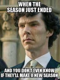 I Don T Know Meme - i believe in sherlock holmes they had better make season 5 or i