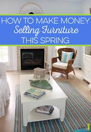 Sell Used Furniture How To Make Money Selling Furniture This Spring Frugal Rules
