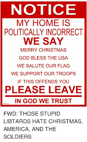 notice my home is politically incorrect we say merry god