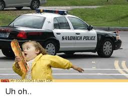 Funny Police Memes - my food looks funny com sandwich police uh oh meme on me me