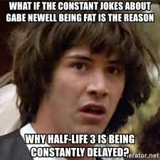Gabe Newell Memes - what if the constant jokes about gabe newell being fat is the