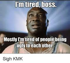 Being Tired Meme - 25 best memes about im tired boss im tired boss memes