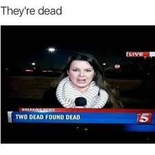 Breaking News Meme - they re dead breaking news two dead found dead meme xyz