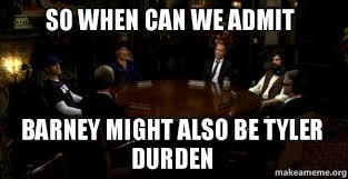 Tyler Durden Meme - so when can we admit barney might also be tyler durden make a meme