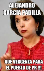 Meme Alejandro Garcia Padilla - alejandro garcia padilla que verg禺enza para el pueblo de pr