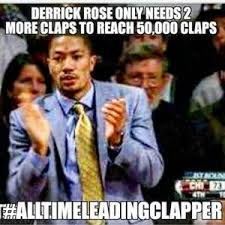 Derrick Rose Injury Meme - derrick rose only needs 2 more claps to reach 50 000 claps