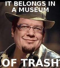 Meme Trash - this belongs in the museum of trash into the trash it goes