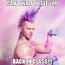 Can T Wait Meme - can t wait to see you back in class meme unicorn man 68091