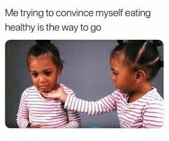 Way To Go Meme - me trying to convince myself eating healthy is the way to go meme xyz