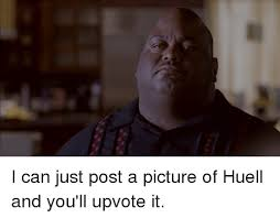 Huell Meme - i can just post a picture of huell and you ll upvote it breaking