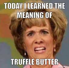 Butter Meme - friend reaction to learning the meaning of truffle butter