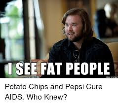 Funny Fat People Meme - i see fat people made on imgur potato chips and pepsi cure aids
