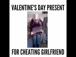 Girlfriend Cheating Meme - valentine s day present for cheating girlfriend lol youtube