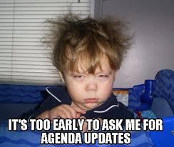 Agenda Meme - meme creator it s too early to ask me for agenda updates meme