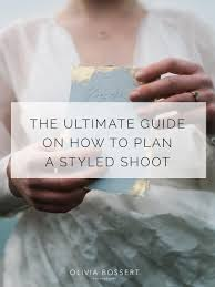 the ultimate guide on how to plan a styled shoot u2014 olivia bossert