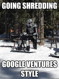 Shredding Meme - going shredding google ventures style sad shredder quickmeme