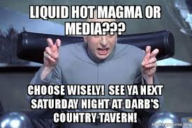 Hot To Make A Meme - liquid hot magma or media choose wisely see ya next saturday