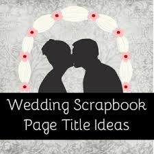 scrapbook wedding wedding scrapbook titles scrapvine