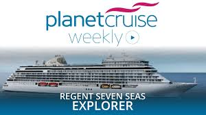 regent seven seas explorer launch special planet cruise weekly