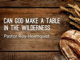 table in the wilderness can god make a table in the wilderness april 2 2017 faithlife