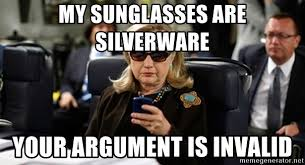 Hillary Clinton Sunglasses Meme - my sunglasses are silverware your argument is invalid hillary