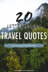 quotes about being strong enough to move on 20 more travel quotes you probably haven u0027t heard before living
