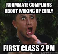Roommate Memes - roommate complains about waking up early first class 2 pm