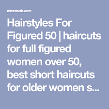 haircuts for full figured women over 50 hairstyles for figured 50 haircuts for full figured women over