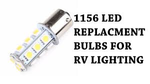Led Light Bulbs For Travel Trailers by Upgrading The Lighting In The Rv To Leds Review 1156 1141 1003
