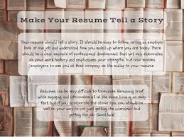 Make Your Resume How To Make Your Resume Tell A Story Because That U0027s What It U0027s