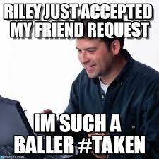 Noob Meme - riley just accepted my friend request net noob meme on memegen