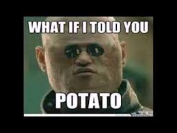 Meme What If I Told You - what if i told you potato youtube
